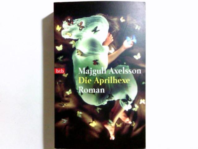 Die Aprilhexe : Roman. Aus dem Schwed. von Christel Hildebrandt / Goldmann ; 72472 : btb Genehmigte Taschenbuchausg., 1. Aufl.