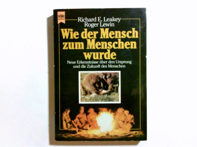 Wie der Mensch zum Menschen wurde : neue Erkenntnisse über d. Ursprung u.d. Zukunft d. Menschen. ; Roger Lewin / Heyne-Bücher / 1 / Heyne allgemeine Reihe ; Nr. 7270