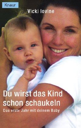 Du wirst das Kind schon schaukeln : das erste Jahr mit deinem Baby. Vicky Iovine. Aus dem Amerikan. von Alexandra Messerer und Kerstin Brenner / Knaur ; 82184 Dt. Erstausg.