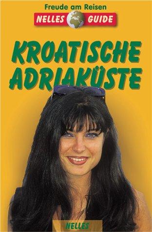 Kroatische Adriaküste : ein aktuelles Reisehandbuch. Autor:. [Hrsg.: Günter Nelles] / Nelles-Guides Dt. Ausg., 1. Aufl.