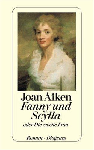 Fanny und Scylla oder die zweite Frau : Roman. Aus dem Engl. von Brigitte Mentz / Diogenes-Taschenbuch ; 22475