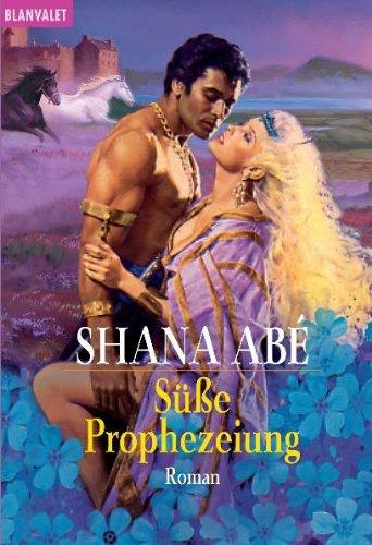 Süße Prophezeiung : Roman. Aus dem Amerikan. von Firouzeh Akhavan / Goldmann ; 35604 : Blanvalet Dt. Erstveröff.