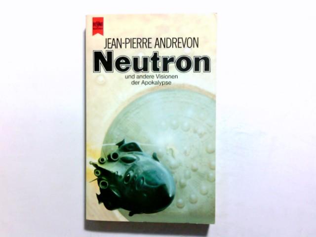 Neutron. Und andere Visionen der Apokalypse. Auflage: 1.