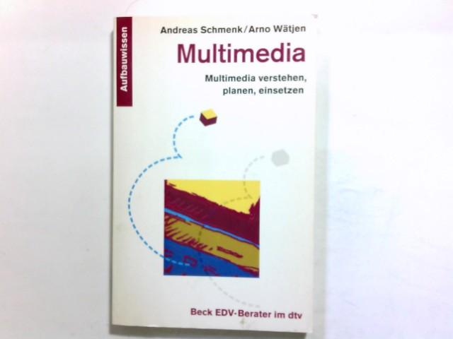 Multimedia : Multimedia verstehen, planen, einsetzen. von und Arno Wätjen. [Hrsg. von Florian Oehl ...] / dtv ; 50208 : Beck-EDV-Berater : Aufbauwissen
