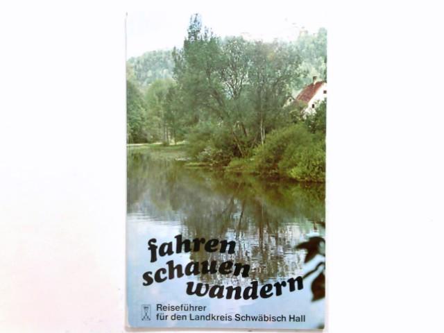 Reiseführer für den Landkreis Schwäbisch Hall. von. Hrsg. vom Landkreis Schwäbisch Hall / Fahren, Schauen, Wandern ; Bd. 1
