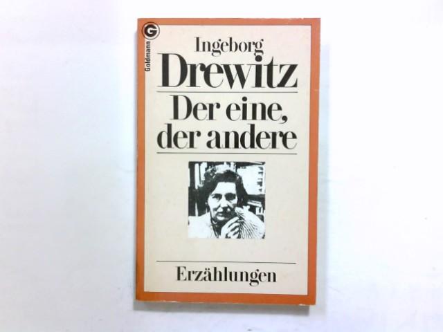 Der eine, der andere : Erzählungen. Ein Goldmann-Taschenbuch ; 6386 Ungekürzte Ausg., genehmigte Taschenbuchausg., 1. Aufl., 1. - 20. Tsd. - Drewitz, Ingeborg