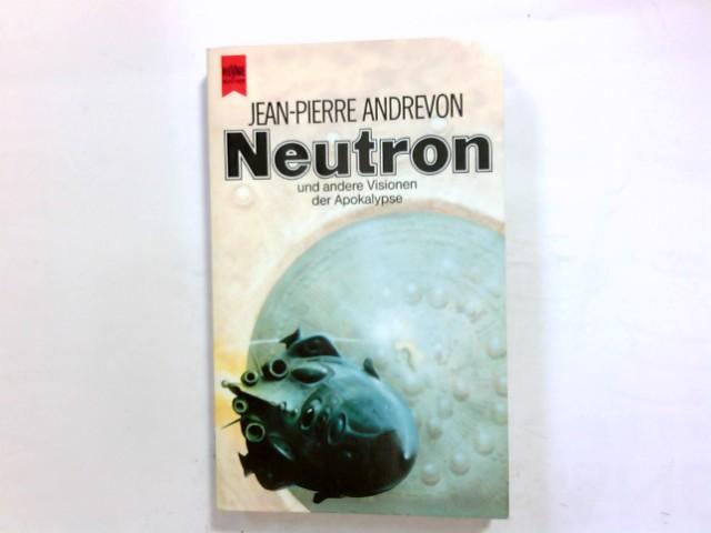 Neutron und andere apokalyptische Erzählungen : Science fiction. [Dt. Übers. von Hilde Linnert] / Heyne-Bücher / 6 / Heyne-Science-fiction & Fantasy ; Bd. 4483 Dt. Erstausg.