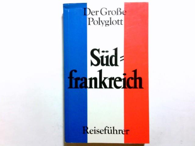 Südfrankreich. [Verf.: Heidrun Reinhard ... Kt. u. Pläne: Eugen Eduard Hüsler. Ill.: Katharina Zsivkovics] 1. Aufl., 1984/85