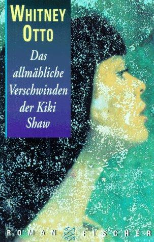 Das allmähliche Verschwinden der Kiki Shaw : Roman. Aus dem Amerikan. von Edith Walter / Fischer ; 13536