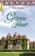 Ryan, Mary: Grünes Feuer : Roman. Aus dem Engl. von Christine Strüh und Sonja Schuhmacher / Knaur ; 62721 Vollst. Taschenbuchausg.