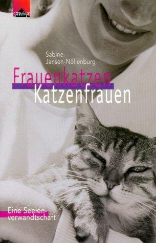 Frauenkatzen - Katzenfrauen : eine Seelenverwandtschaft. Sphinx