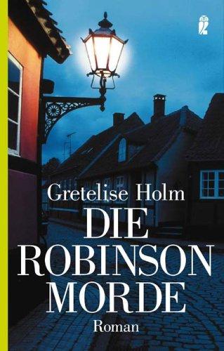 Die Robinson-Morde : Roman. Aus dem Dän. von Hanne Hammer / Ullstein ; 26272 1. Aufl.