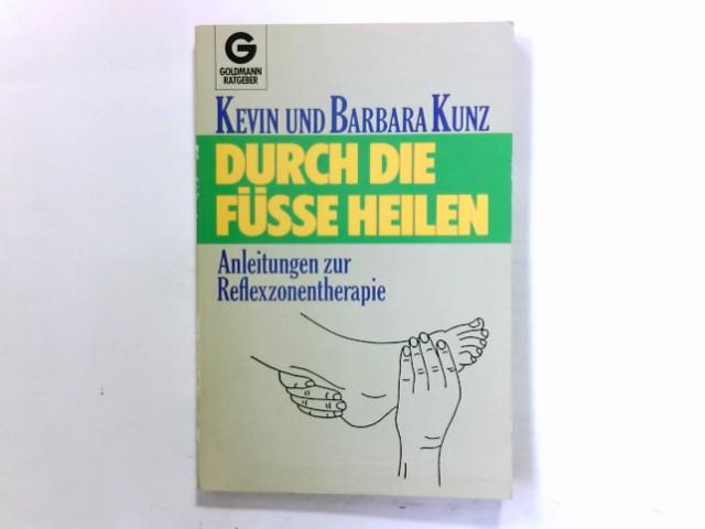 Durch die Füsse heilen : Anleitung zur Reflexzonentherapie. Kevin u. Barbara Kunz. [Aus d. Amerikan. übers. von Hanna Neves] / Goldmann ; 10359 : Goldmann-Ratgeber Genehmigte Taschenbuchausg., 1. Aufl.