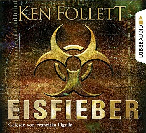 Franziska Pigulla liest Ken Follett, Eisfieber. Regie: Kerstin Kaiser. Aus dem Engl. von Till R. Lohmeyer und Christel Rost / Lübbe audio - Bücher zum Hören Gekürzte Romanfassung