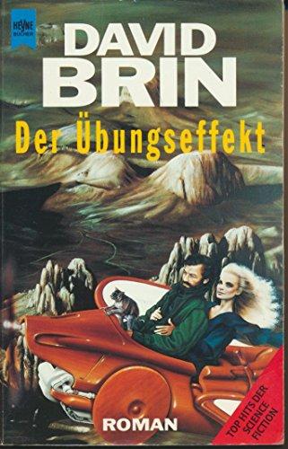 Der Übungseffekt : Roman. Aus dem Amerikan. übers. von Rainer Schmidt / Heyne-Bücher / 6 / Heyne-Science-fiction & Fantasy ; Bd. 4449 : Top Hits der Science-fiction Sonderausg.