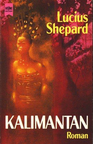 Kalimantan : Roman. Aus dem Amerikan. übers. von Irene Bonhorst / Heyne-Bücher / 6 / Heyne-Science-fiction & Fantasy ; Bd. 4945 : Science-fiction Dt. Erstausg.