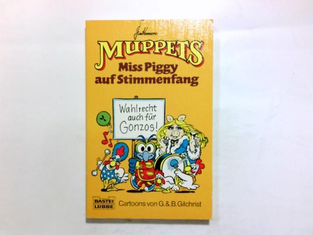 Miss Piggy auf Stimmenfang : Cartoons. von G. & B. Gilchrist / Bastei-Lübbe-Taschenbuch ; Bd. 10839 : Allgemeine Reihe; Jim Henson