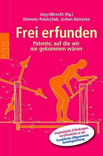 Frei erfunden : Patente, auf die wir nie gekommen wären. Jörg Albrecht ... (Hg.) / Rororo ; 61943 : rororo-Sachbuch Orig.-Ausg.