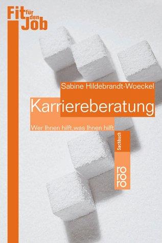 Karriereberatung : wer Ihnen hilft, was Ihnen hilft. Rororo ; 60819 : rororo-Sachbuch : Fit für den Job Orig.-Ausg.