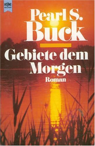 Buck, Pearl S.: Gebiete dem Morgen : Roman. [Aus dem Amerikan. übers. von Maria Meinert] / Heyne-Bücher / 1 / Heyne allgemeine Reihe ; Nr. 8646 12. Aufl., 1. Aufl. dieser Ausg.