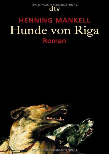 Mankell, Henning: Hunde von Riga : Thriller. Dt. von Barbara Sirges und Paul Berf / dtv ; 20294 Überarb. Neuausg.