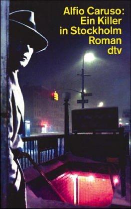 Ein Killer in Stockholm : Roman. Dt. von Moshe Kahn / dtv ; 12134 Dt. Erstausg. - Caruso, Alfio