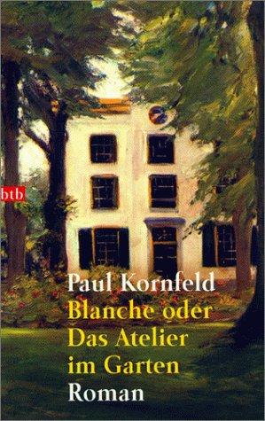 Blanche oder das Atelier im Garten : Roman. Goldmann ; 72524 : btb 1. Aufl.