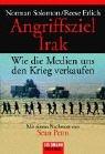 Angriffsziel Irak : wie die Medien uns den Krieg verkaufen. ; Reese Erlich. Aus dem amerikan. Engl. von Michael Müller ... / Goldmann ; 15267 : Original Dt. Erstveröff.