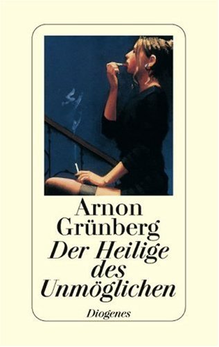 Der Heilige des Unmöglichen. Arnon Grünberg. Aus dem Niederländ. von Rainer Kersten