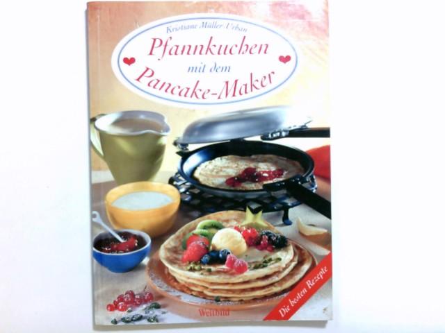 Pfannkuchen mit dem Pancake-Maker : die besten Rezepte. [Fotogr.: Karl Newedel] Orig.-Ausg.