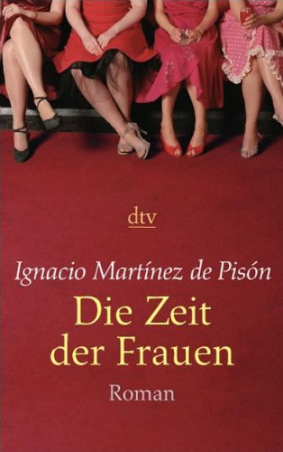 Die Zeit der Frauen : Roman. Aus dem Span. von Sybille Martin / dtv ; 20946 Ungekürzte Ausg.