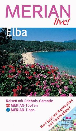 Elba : [Reisen mit Erlebnis-Garantie ; Merian-TopTen, Merian-Tipps ; jetzt mit Kartenatlas und Tourenplaner]. Merian live! [Neuausg.], 1. Aufl.