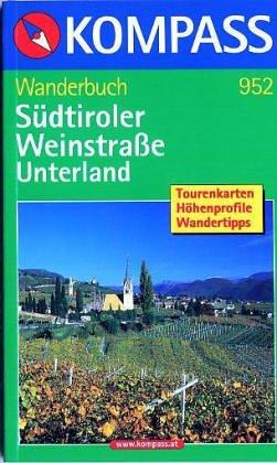 Südtiroler Weinstrasse, Unterland : [Naturpark Trudner Horn ; mit 70 Wandervorschlägen]. [Wegbegehungen u. Tourenvorschläge:] / Kompass-Wanderbuch