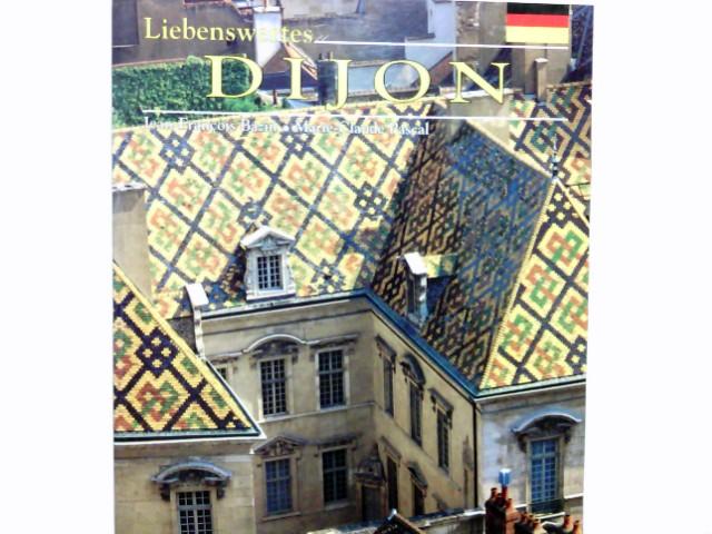 Liebenswertes Dijon. ; Marie-Claude Pascal. Fotos: Jean-Pierre Coquéau. Übers.: Barbara Thomas