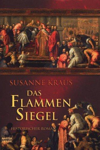 Das Flammensiegel : historischer Roman. Bastei-Lübbe-Taschenbuch ; Bd. 15491 : Allgemeine Reihe Orig.-Ausg., vollst. Taschenbuchausg., 1. Aufl.