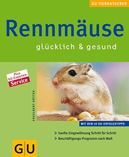 Rennmäuse : glücklich & gesund. Autor:E. Kötter. Mitarb.: E. Ehrenstein. Fotos: Ch. Steimer. [Red.: Sibylle Kolb] / GU-Tier-Ratgeber 1. Aufl.