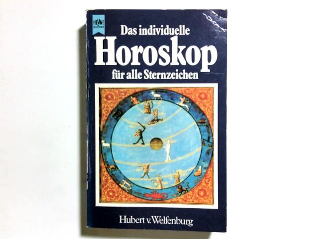 Welfenburg, Hubert von: Das individuelle Horoskop für alle Sternzeichen. Hubert v. Welfenburg / Heyne-Bücher / 8 / Heyne-Ratgeber ; Nr. 9017 Genehmigte, ungekürzte Taschenbuchausg.