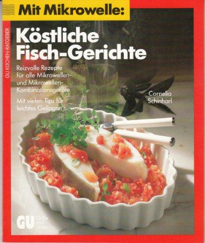 Mit Mikrowelle: köstliche Fisch-Gerichte : reizvolle Rezepte für alle Mikrowellen- und Mikrowellen-Kombinations-Geräte ; mit praktischem Rat und vielen Tips für leichtes Gelingen. GU-Küchen-Ratgeber 2. Aufl.