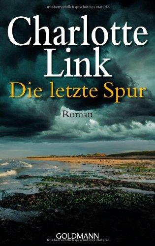 Link, Charlotte: Die letzte Spur : Roman. Goldmann ; 46458 Orig.-Ausg., 1. Aufl.