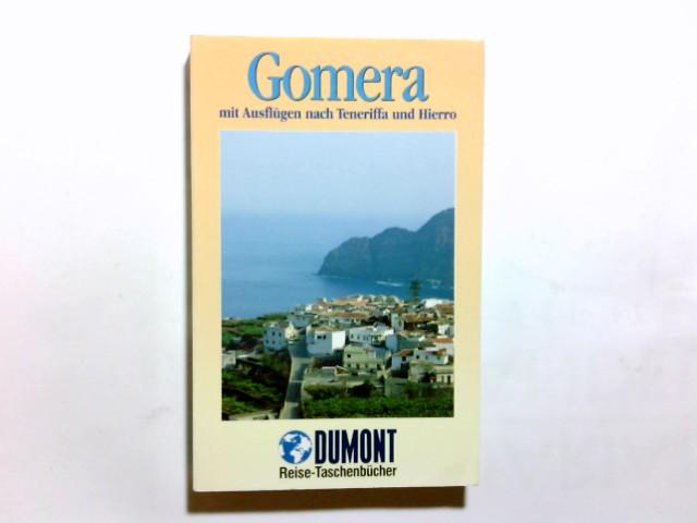 Gomera : mit Ausflügen nach Teneriffa und Hierro. DuMont-Reise-Taschenbücher ; 2076