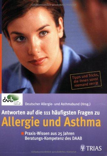 Antworten auf die 111 häufigsten Fragen zu Allergie und Asthma : Praxis-Wissen aus über 25 Jahren Beratungs-Kompetenz des DAAB. Deutscher Allergie- und Asthmabund, DAAB (Hrsg.). [Anja Schwalfenberg ...]