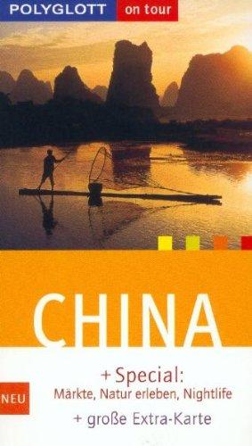 China : [+ Special: Märkte, Natur erleben, Nightlife, + große Extra-Karte]. [Kt. und Pl.: Polyglott-Kartografie] / Polyglott on tour ; 845 Komplett überarb. Aufl. 2002/2003