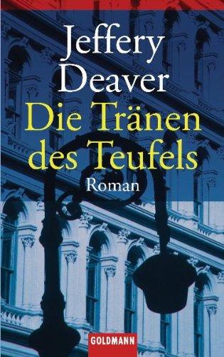 Deaver, Jeffery: Die Tränen des Teufels : Roman. Aus dem Amerikan. von Gerald Jung / Goldmann ; 45036 Dt. Erstveröff.
