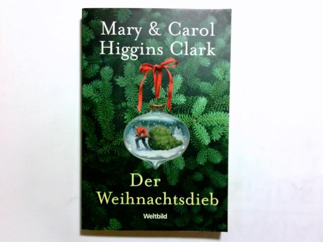 Weihnachtsdieb : Roman. Mary & Carol Higgins Clark. Aus dem Amerikan. von Marie Henriksen
