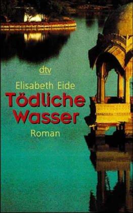 Eide, Elisabeth: Tödliche Wasser : Roman. Dt. von Lothar Schneider / dtv ; 20273 Dt. Erstausg.