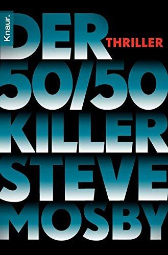 Mosby, Steve und Doris (Übers.) Styron: Der 50-50-Killer : Thriller. Aus dem Engl. von Doris Styron / Knaur ; 63825 Vollst. Taschenbuchaug.