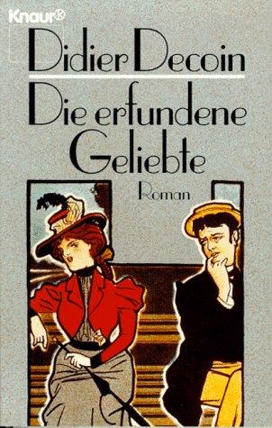 Die erfundene Geliebte : Roman. Diedier Decoin. Aus dem Franz. von Barbara Reitz und Ute Theiss / Knaur ; 60025 Dt. Erstausg.