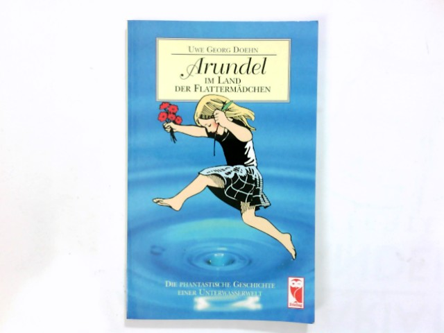 Arundel im Land der Flattermädchen : die phantastische Geschichte einer Unterwasserwelt. Orig.-Ausg., 1. Aufl.