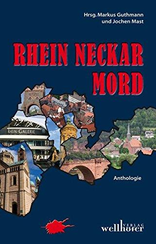 Beil, Lilo, Andrea Bergen-Rösch und Markus Guthmann: Rhein Neckar Mord: Krimis aus der Region