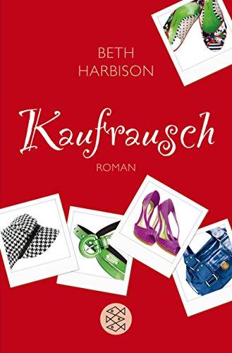Kaufrausch : Roman. Beth Harbison. Aus dem Amerikan. von Tatjana Kruse / Fischer ; 18336 Dt. Erstausg.